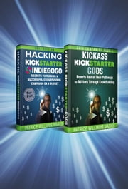 OMNIBUS: Save when you buy BOTH: Kickass Kickstarter Gods: Experts Reveal Their Pathways to Millions Through Crowdfunding and Hacking Kickstarter, Indiegogo: Secrets to Running Campaign on a Budget - Crowdfunding, #1 ebook by Patrice Williams Marks