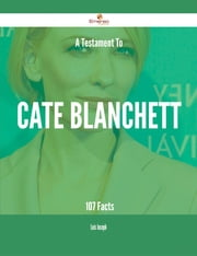 A Testament To Cate Blanchett - 107 Facts ebook by Luis Joseph