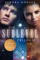 SUBLEVEL: Die SUBLEVEL-Trilogie: Alle drei Bände in einer E-Box! ebook by Sandra Hörger