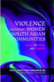 Violence Against Women in South Asian Communities - Issues for Policy and Practice ebook by Aisha Gill,Ravi Thiara,Rowena Macaulay,Liz Kelly,Marzia Balzani