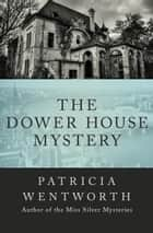 The Dower House Mystery ebook by
