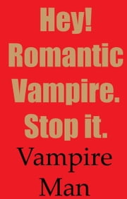 Hey! Romantic Vampire. Stop it. ebook by Vampire Man