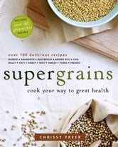 Supergrains - Cook Your Way to Great Health ebook by Chrissy Freer