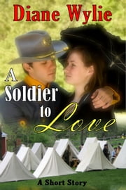A Soldier to Love (A Short Story) ebook by Diane Wylie
