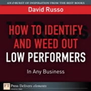 How to Identify and Weed Out Low Performers in Any Business ebook by David Russo