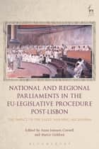 National and Regional Parliaments in the EU-Legislative Procedure Post-Lisbon - The Impact of the Early Warning Mechanism ebook by Anna Jonsson Cornell, Marco Goldoni