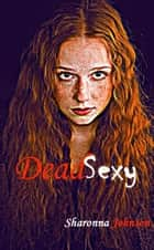 Dead Sexy ebook by Sharonna Johnson
