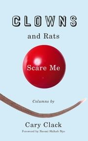 Clowns and Rats Scare Me eBook by Cary Clack, Naomi Shihab Nye