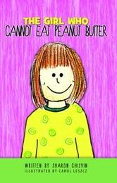 The Girl Who Cannot Eat Peanut Butter ebook by Sharon Chisvin