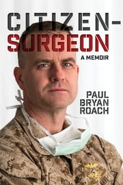 Citizen Surgeon - A Memoir ebook by Paul Bryan Roach