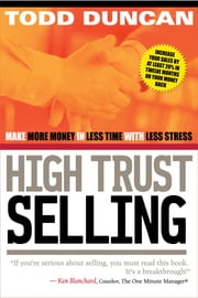 High Trust Selling - Make More Money in Less Time with Less Stress ebook by Kobo.Web.Store.Products.Fields.ContributorFieldViewModel