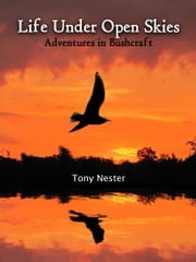 Life Under Open Skies - Adventures in Bushcraft ebook by Tony Nester