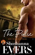 The Pulse - Book 1 in the Pulse Trilogy ebook by Shoshanna Evers