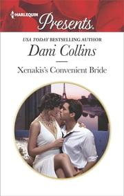 Xenakis's Convenient Bride - A Marriage of Convenience Romance ebook by Dani Collins