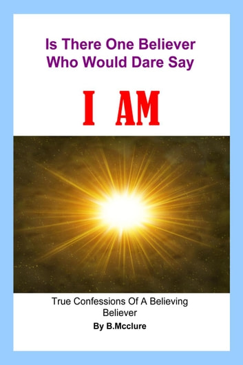 Is There One Believer Who Would Dare Say I AM ebook by B.Mcclure