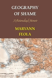 Geography of Shame ebook by Maryann Feola