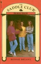 Saddle Club Book 8: Horse Show eBook by Bonnie Bryant