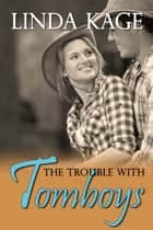 The Trouble With Tomboys ebooks by Linda Kage