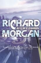 Altered Carbon - Coming to Netflix in 2018! ebook by Richard Morgan