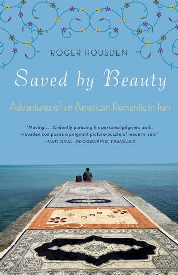 Saved by Beauty - Adventures of an American Romantic in Iran ebook by Roger Housden