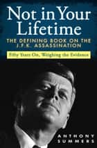 Not in Your Lifetime ebook by The Defining Book on the J.F.K. Assassination