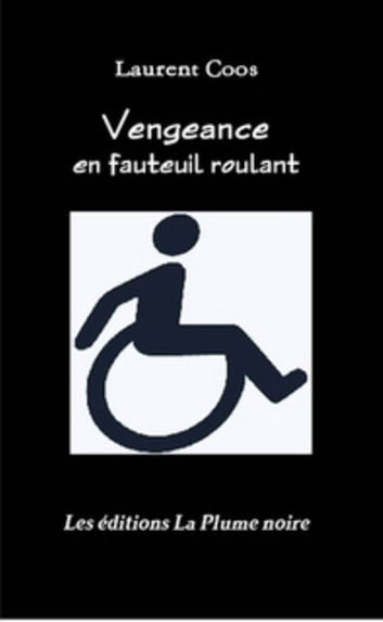 Vengeance en fauteuil roulant ebook by Laurent Coos