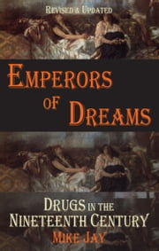 Emperors of Dreams - Drugs in the 19th c ebook by Mike Jay