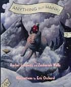 Anything But Hank ebook by Rachel Lebowitz, Zachariah Wells, Eric Orchard