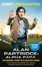 Alan Partridge: Alpha Papa: Script (and Scrapped) ebook by Steve Coogan, Rob Gibbons, Neil Gibbons,...