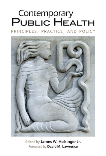 Contemporary Public Health - Principles, Practice, and Policy ebook by Steven H. Woolf,Paula Braveman,Debra J. Perez,Julia F. Costich,Richard Ingram,Connie J. Evashwick,Samuel Matheny,David Mathews,Glen P. Mays,Paul Halverson,William J. Riley,Kaye Bender,Charlotte Seidman,William M. Silberg,Kevin Patrick,Stephen W. Wyatt,Kevin Brady,W. Ryan Maynard,Rachel Hogg,Stephen C. Schoenbaum,Robin Osborn,David Squires