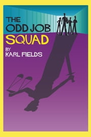 The Odd Job Squad ebook by Karl Fields