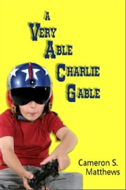 A Very Able Charlie Gable ebook by Cameron S. Matthews