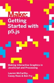 Getting Started with p5.js - Making Interactive Graphics in JavaScript and Processing ebook by Lauren McCarthy,Casey Reas,Ben Fry