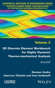 3D Discrete Element Workbench for Highly Dynamic Thermo-mechanical Analysis - Gran00 ebook by Damien Andre,Jean-Luc Charles,Ivan Iordanoff