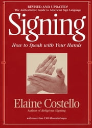 Signing - How To Speak With YOur Hands ebook by Elaine Costello, Ph.D.