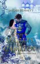 The Secrets of Camelot ebook by Saydee Bennett