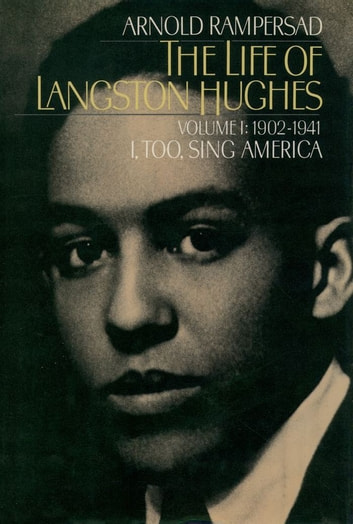 The Life of Langston Hughes - Volume I: 1902-1941, I, Too, Sing America ebook by Arnold Rampersad
