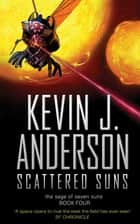 Scattered Suns ebook by Kevin J. Anderson