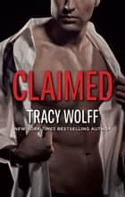 Claimed - A Possessive Flawed Hero Romance ebook by Tracy Wolff