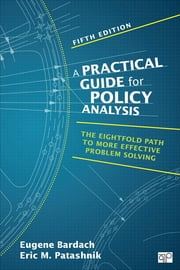 A Practical Guide for Policy Analysis - The Eightfold Path to More Effective Problem Solving ebook by Eugene Bardach,Eric M. Patashnik