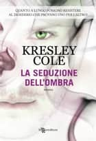 La seduzione dell'ombra ebook by Kresley Cole, Caterina Chiappa