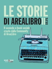 Le storie di AreaLibro II - Il secondo e-book sociale creato dalla Community di AreaLibro ebook by AA. VV.