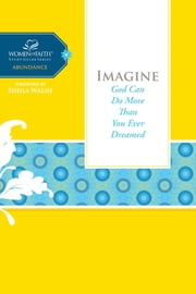 Imagine - God Can Do More Than You Ever Dreamed ebook by Women of Faith