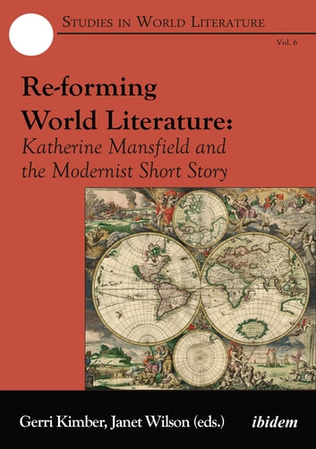Re-forming World Literature - Katherine Mansfield and the Modernist Short Story ebook by