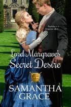 Lord Margrave's Secret Desire ebook by Samantha Grace