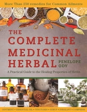 The Complete Medicinal Herbal - A Practical Guide to the Healing Properties of Herbs ebook by Penelope Ody