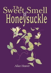 The Sweet Smell of Honeysuckle ebook by Alice Heaver