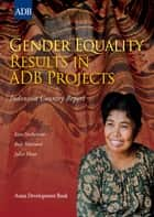 Gender Equality Results in ADB Projects ebook by Kate Nethercott,Ruly Marianti,Juliet Hunt