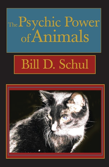 The Psychic Power of Animals ebook by Bill D. Schul