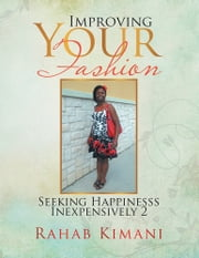 Improving Your Fashion - Seeking Happinesss Inexpensively 2 ebook by Rahab Kimani